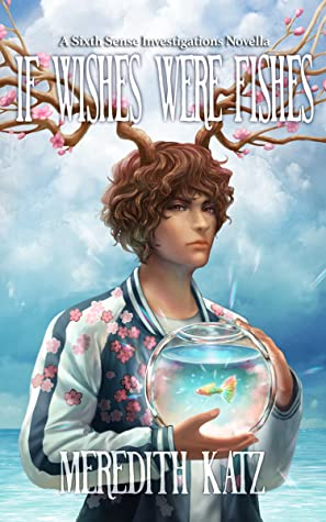If Wishes Were Fishes (Sixth Sense Investigations, #2)