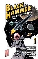 Black Hammer, Vol. 4: Era da Destruição - Parte 2