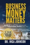 Business Money Matters: Secrets To Getting Approved When Traditional Banks Says No