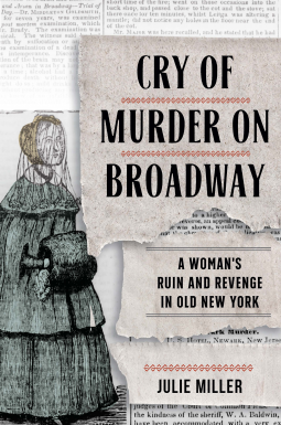 Cry of Murder on Broadway A Woman's Ruin and Revenge in Old New York