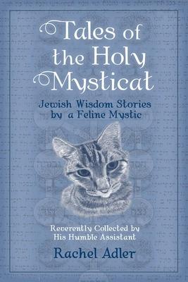 Tales of the Holy Mysticat: Jewish Wisdom Stories by a Feline Mystic