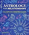 Astrology for Relationships: Your Complete Compatibility Guide to Friends, Lovers, Family, and Colleagues