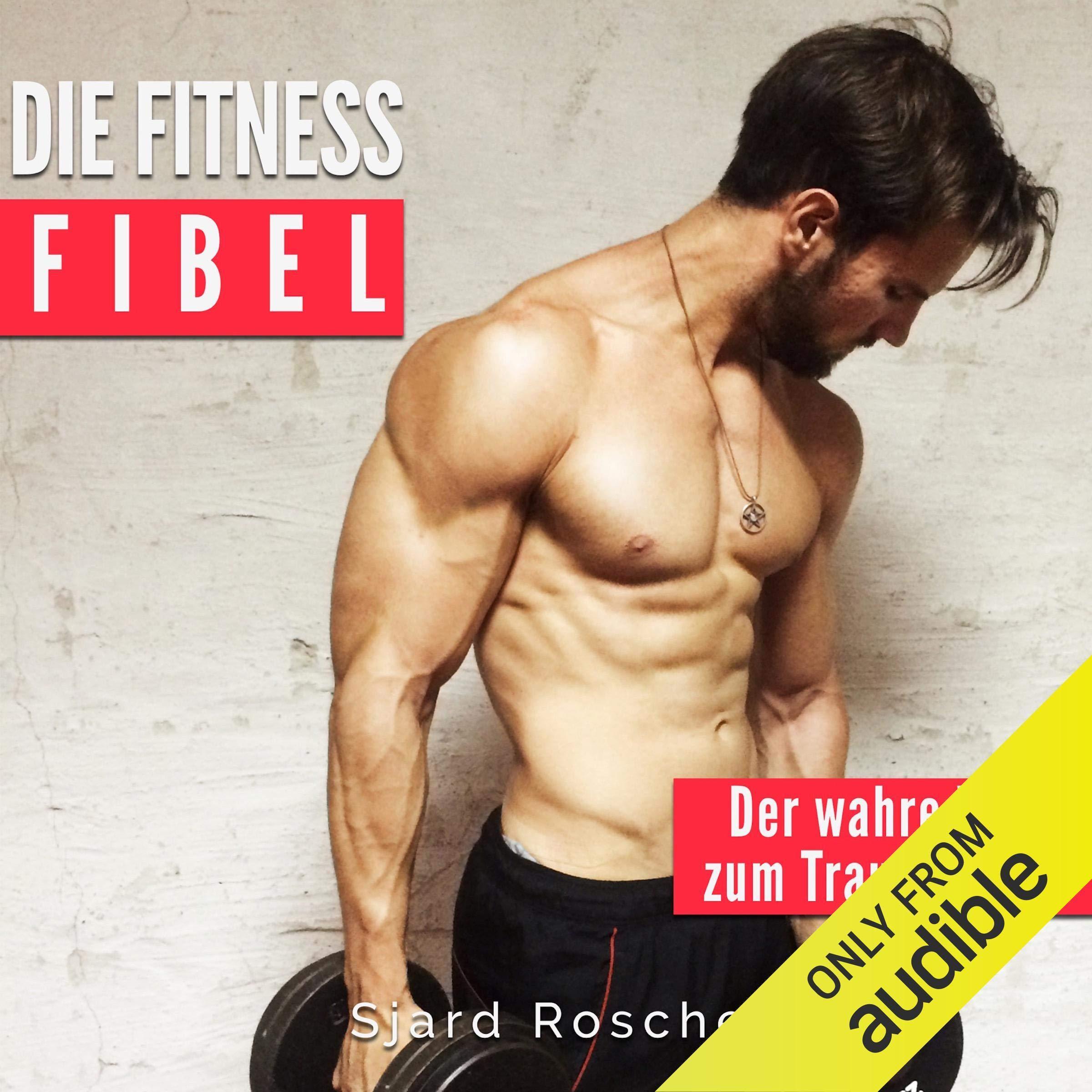 Die Fitness Fibel Der Wahre Weg Zum Muskelaufbau The Fitness Guide The True Way To Build Muscle By Sjard Roscher