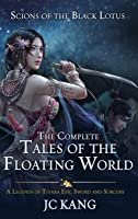 Scions of the Black Lotus: The Complete Tales of the Floating World: A Legends of Tivara Epic Sword and Sorcery