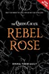 The Queen's Council Rebel Rose (The Queen's Council, #1)