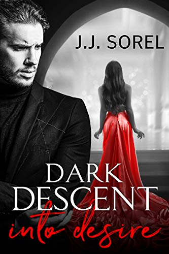 Dark Descent into Desire - J. J. Sorel
