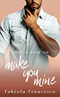 Make You Mine: A hate to lovers small town romance (Love in Everton)