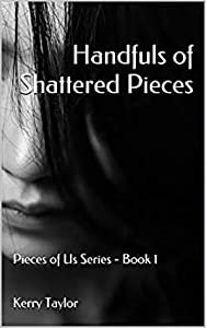 Handfuls of Shattered Pieces (Pieces of Us, #1)