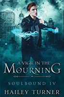 A Vigil in the Mourning (Soulbound #4)