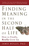 Book cover for Finding Meaning in the Second Half of Life: How to Finally, Really Grow Up