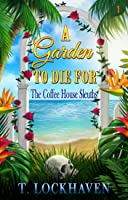 A Garden to Die For (The Coffee House Sleuths, #1)