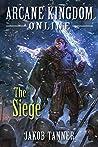 The Siege (Arcane Kingdom Online, #5)