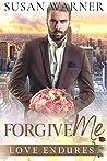 Forgive Me: A Second Chance Romance: (Love Endures, #5)