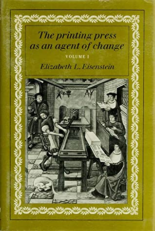 The Printing Press as an Agent of Change: Volume I: Communications and Cultural Transformations in Early-Modern Europe