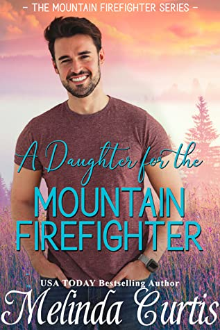 A Daughter for the Mountain Firefighter (Mountain Firefighter #4)