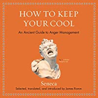 How to Keep Your Cool: An Ancient Guide to Anger Management (Ancient Wisdom for Modern Readers)