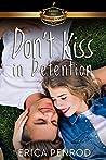 Don't Kiss in Detention (Billionaire Academy YA Romance, #2)