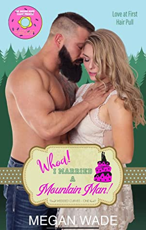 Whoa! I Married a Mountain Man! (Wedded Curves #1)