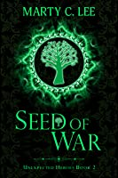 Seed of War (Unexpected Heroes, #2)