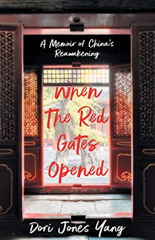 When The Red Gates Opened: A Memoir of China's Reawakening by Dori Jones Yang