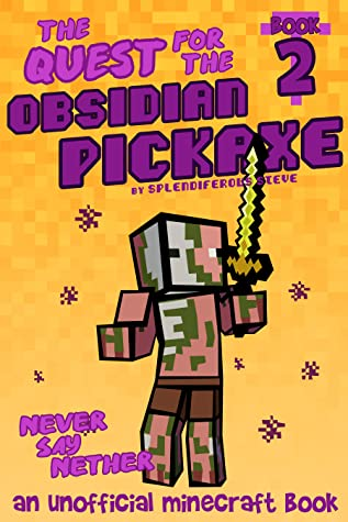The Quest for the Obsidian Pickaxe 2: Never Say Nether (An Unofficial Minecraft Book)