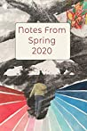 Notes From Spring 2020: A Book to Record your Personal Writing During a Time of Uncertainty.