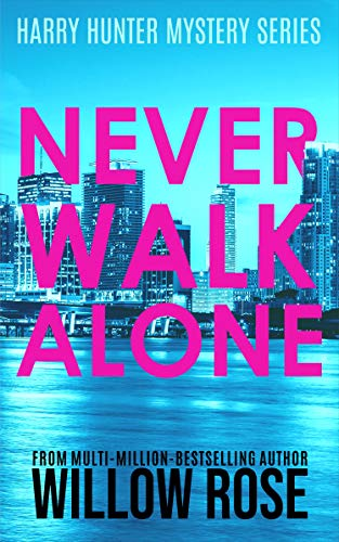 Willow Rose - Harry Hunter Mystery 4 - Never Walk Alone