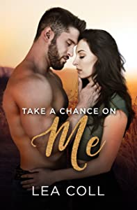 Take a Chance on Me  (All I Want, #6)