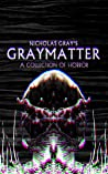 Graymatter by Nicholas   Gray