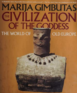 The Civilization of the Goddess: The World of Old Europe