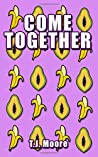 COMES TOGETHER: THE ANSWER TO ALL COUPLES QUESTIONS, A NEW APPROACH TO IMPROVE YOUR SEX LIFE AND AND YOUR COUPLE RELATIONSHIP IN GENERAL