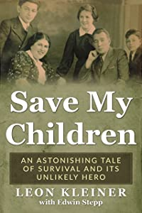 Save my Children. An Astonishing Tale of Survival and its Unlikely Hero