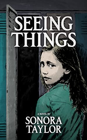 Seeing Things by Sonora Taylor