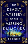 The Deadly Mystery of the Missing Diamonds by T.E. Kinsey