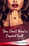 You Don't Need a Crystal Ball by Adeline Chenney