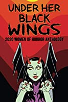 Under Her Black Wings: 2020 Women in Horror Anthology