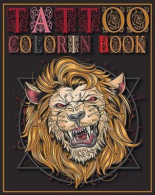 Tattoo Coloring Book: Tattoo Designs Coloring Book, Tattoo Coloring Books For Sdults, An adult Coloring Book, 40 Original Artist Designs.