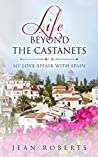 Life Beyond the Castanets: My Love Affair with Spain (Moving to Spain Book 2)