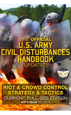 The Official US Army Civil Disturbances Handbook - Updated: Riot & Crowd Control Strategy & Tactics - Current, Full-Size Edition - Giant 8.5 X 11 Format: Large, Clear Print & Pictures - Atp 3-39.33 (FM 3-19.15)