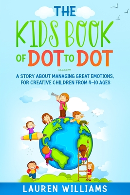The Kids Book of Dot to Dot: A Story About Managing Great Emotions, For Creative Children From 4-10 Ages