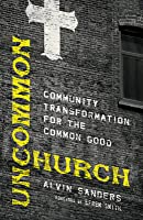 Uncommon Church: Community Transformation for the Common Good