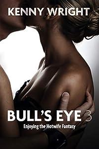 Bull's Eye 3: Enjoying the Hotwife Fantasy