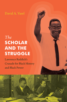 The Scholar and the Struggle: Lawrence Reddick's Crusade for Black History and Black Power