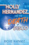 Holly Hernandez and the Death of Disco by Richie Narvaez