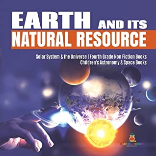 Earth and Its Natural Resource - Solar System & the Universe - Fourth Grade Non Fiction Books - Children's Astronomy & Space Books
