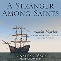 A Stranger Among Saints: Stephen Hopkins, the Man Who Survived Jamestown and Saved Plymouth