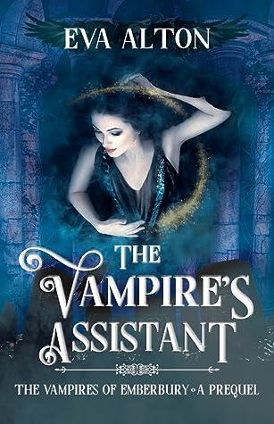 The Vampire's Assistant: A Paranormal Vampire Romance and Fantasy Novella (The Vampires of Emberbury #0)