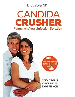 Candida Crusher: Permanent Yeast Infection Solution by Eric B.