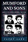 Mumford and Sons Adult Coloring Book: Six Grammy Awards Nominee and Legendary Lyricists Inspired Adult Coloring Book (Mumford and Sons Books)