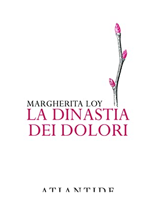 La dinastia dei dolori by Margherita Loy